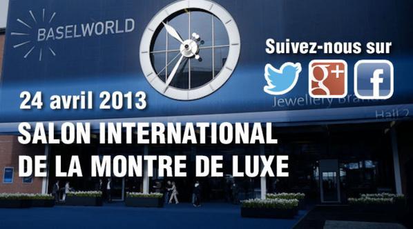 Baselworld 2013 – restez informés toute la semaine sur les nouveautés horlogères