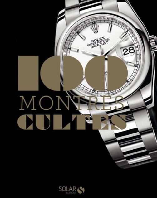 """""""100 montres cultes"""" : Nouveau livre horloger"""